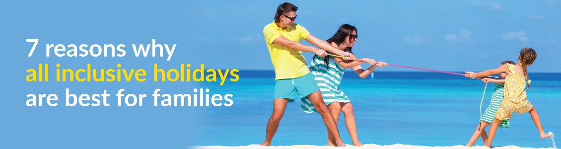 7 reasons why all inclusive holidays are best for families